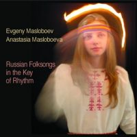 Маслобоевы Евгений и Анастасия - Russian Folksongs In the Key of Rhythm