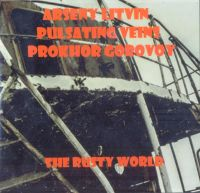 Arseny Litvin / Pulsating Veins / Prokhor Gorovoy - The Rusty World