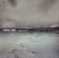 Porch Nap - Antidot (Selected Works 2007-2017)