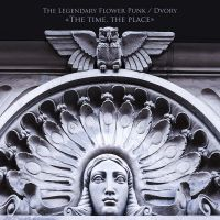 The Legendary Flower Punk / Dvory (The Grand Astoria) - The Time, The Place