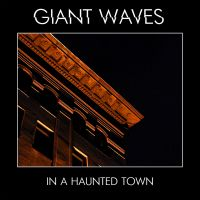 Giant Waves - In A Haunted Town