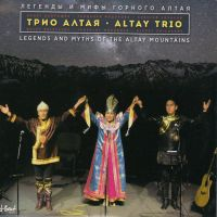 Altay Trio - Tales And Legends Of Altay Mountains